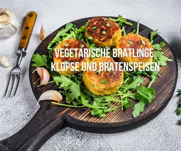 """Verschiedene Rezepte für vegetarische Bratlinge, Klopse und """"Bratenspeisen"""""""