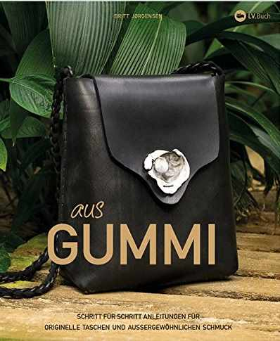 Gummi: Originelle Taschen und außergewöhnlicher Schmuck zum Selbermachen