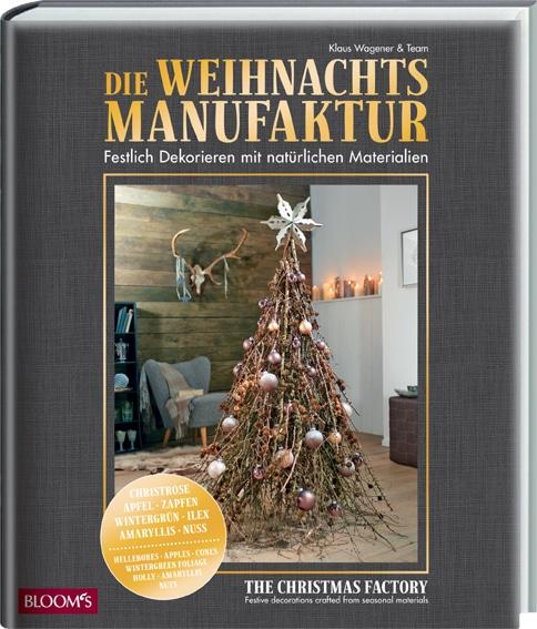 Die Weihnachts Manufaktur - Festlich Dekorieren mit natürlichen Materialien