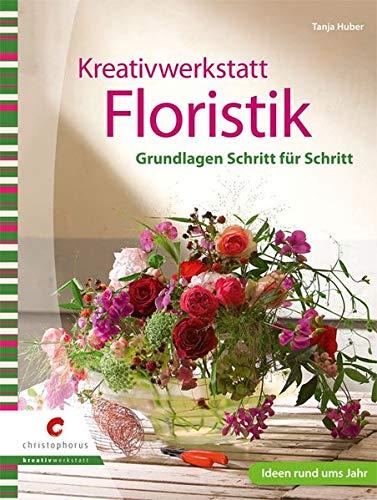 Kreativwerkstatt Floristik - Grundlagen Schritt für Schritt