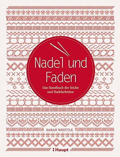 Nadel und Faden: Das Handbuch der Stiche und Nadelarbeiten