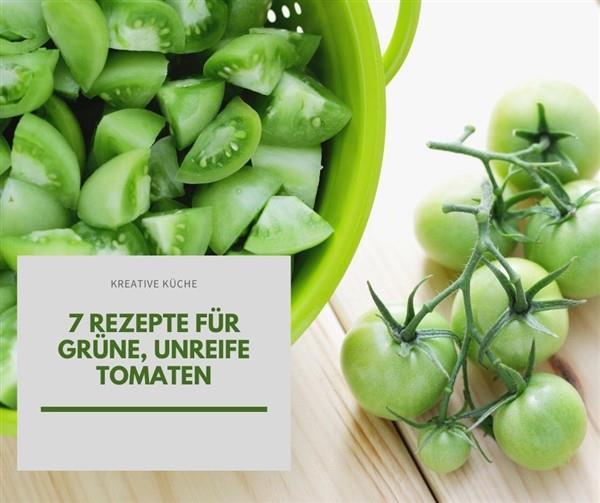 Rezepte für grüne, unreife Tomaten