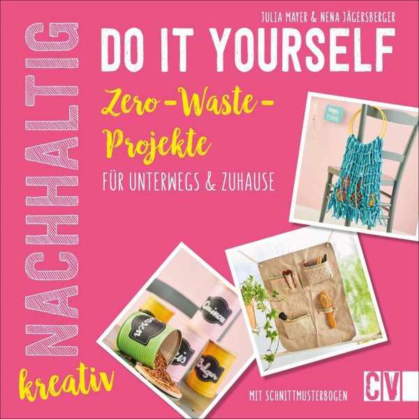 Nachhaltig kreativ Do-It-Yourself. Zero-Waste-Projekte für unterwegs und Zuhause