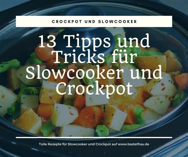 Tipps und Tricks für das Kochen mit dem Crockpot oder Slowcooker