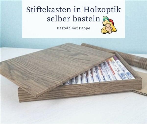 Basteln mit Karton: Stiftekasten in Holzoptik mit Möbelfolie selber basteln
