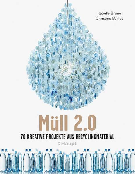 Müll 2.0: 70 kreative Projekte aus Recyclingmaterial