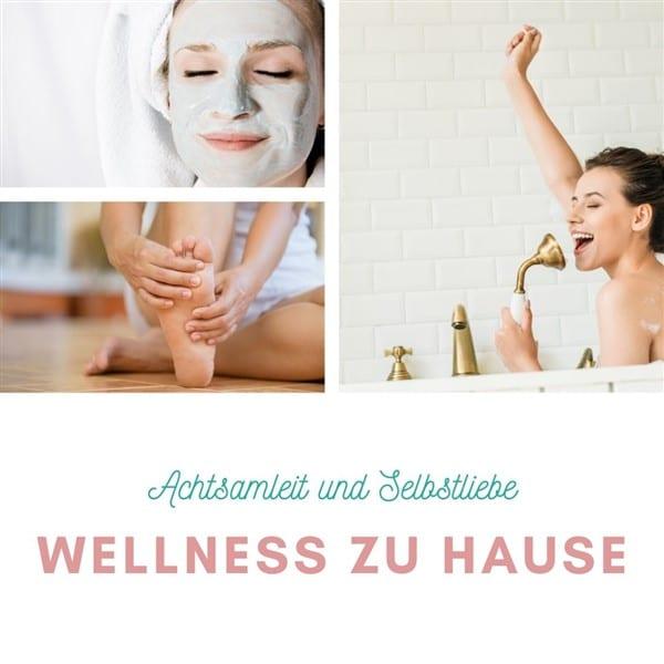 Wellness zu Hause für mehr Selbstliebe und Achtsamkeit.